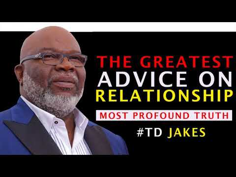 The Greatest Advice On Relationship Ever by TD Jakes - Profound Truth (MUST WATCH)