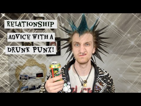 RELATIONSHIP ADVICE WITH A DRUNK PUNX!
