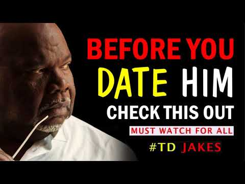 BEFORE YOU DATE HIM CHECK THIS OUT by TD Jakes - Powerful Relationship Advice