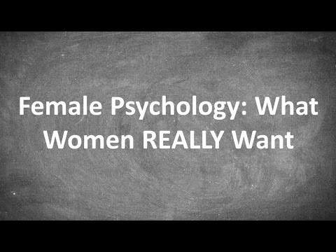 Female Psychology: What Women REALLY Want