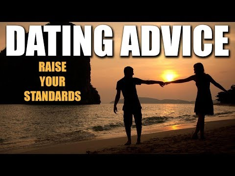 Raise Your Standards // Dating Advice for Women (& men) [ Food for Thought ]