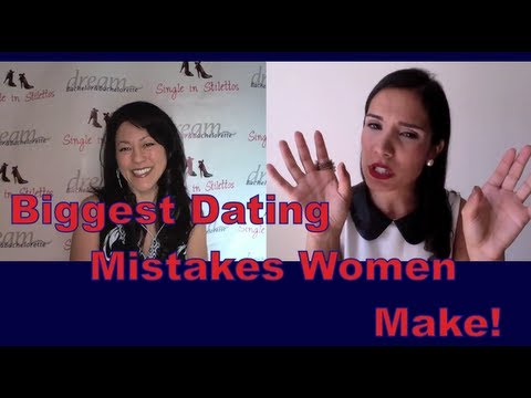 Dating Advice for Women: Biggest Dating Mistakes Women Make!