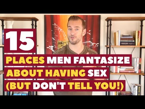 15 Places Men Fantasize About Having Sex (But Don't Tell You!) Dating Advice for Women by Mat Boggs