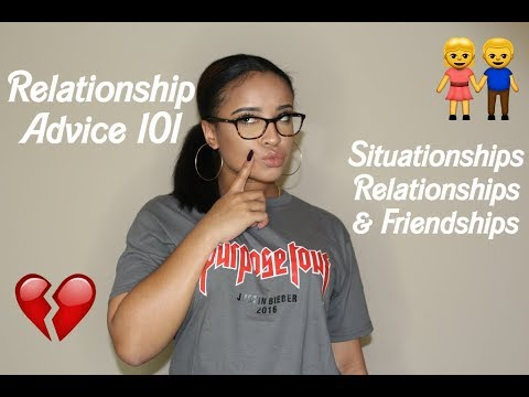 Relationship Advice 101: Relationships & Situationships